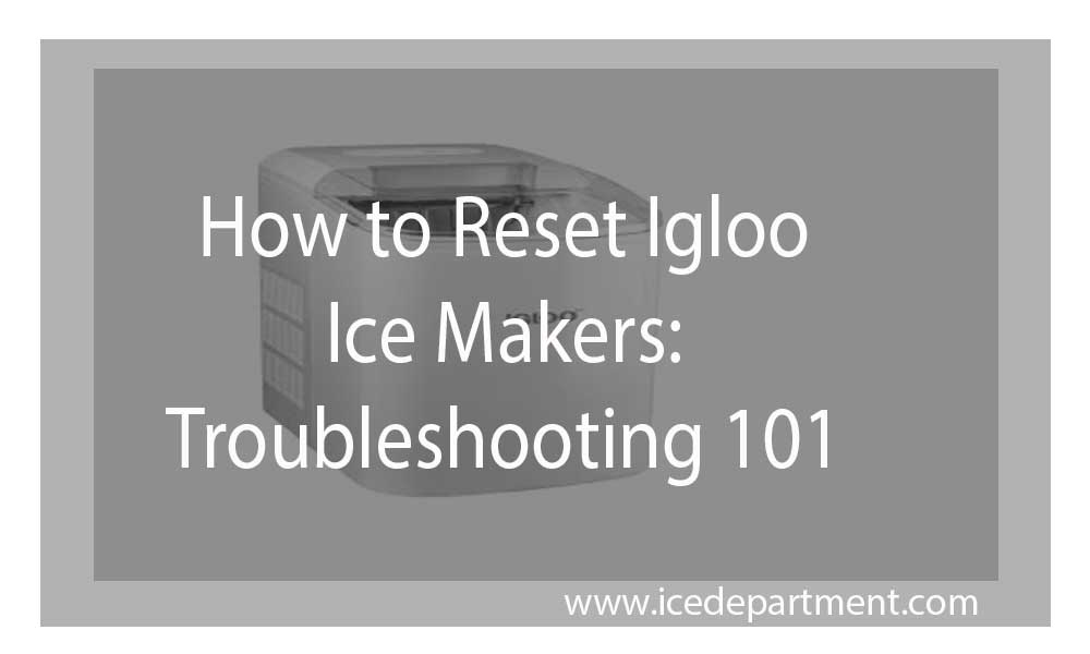 How to Reset Igloo Ice Makers: Troubleshooting 101