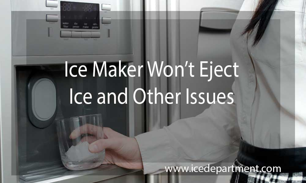 Ice Maker Won't Eject Ice and Other Issues