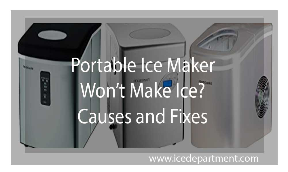 Portable Ice Maker Won't Make Ice? Causes and Fixes